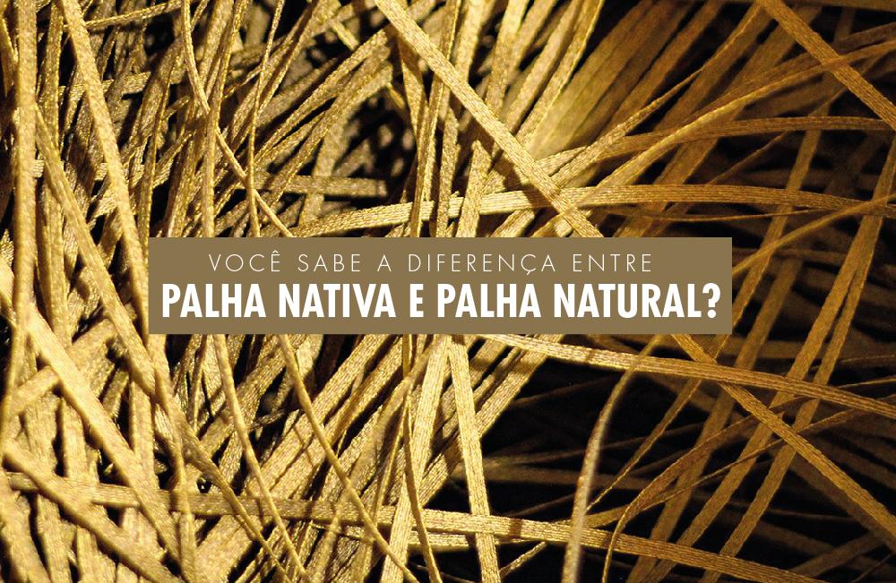 Você sabe a diferença entre a palha nativa e a palha natural?